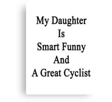 My Daughter Is Smart Funny And A Great Cyclist  Canvas Print