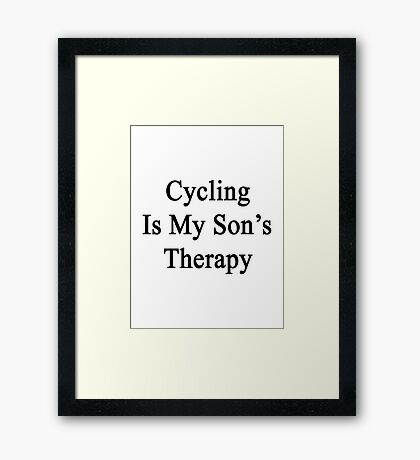 Cycling Is My Son's Therapy Framed Print