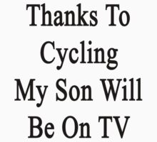 Thanks To Cycling My Son Will Be On TV by supernova23