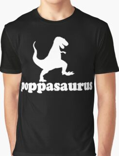 Gift for Dad, Grandad, Pop and big huggy guys. Poppasaurus Graphic T-Shirt