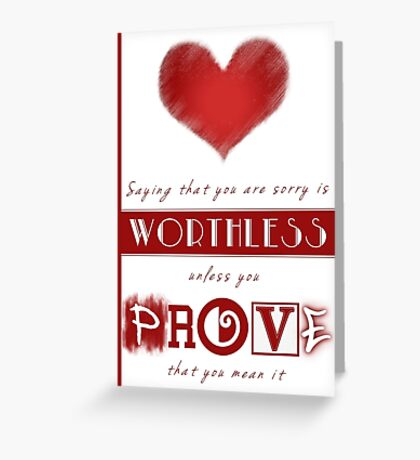 Saying Sorry - Prove You Mean It Greeting Card
