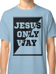 JESUS THE ONLY WAY T-SHIRT Classic T-Shirt