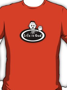 Life is Ood T-Shirt
