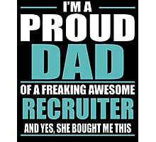 I'M A PROUD DAD OF A FREAKING AWESOME RECRUITER Photographic Print