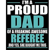 I'M A PROUD DAD OF A FREAKING AWESOME REFEREE Photographic Print