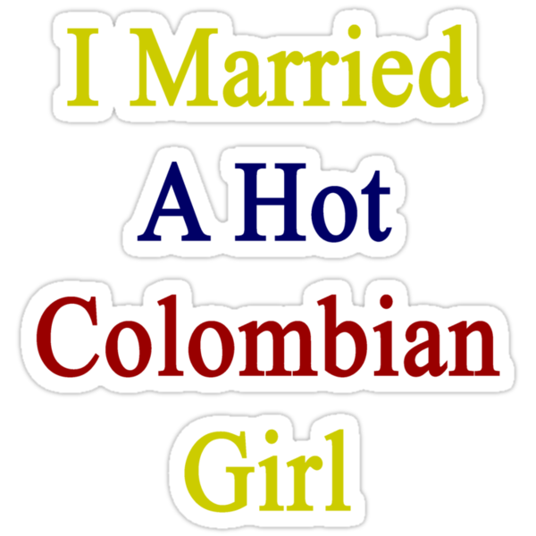 I Married A Hot Colombian Girl by supernova23