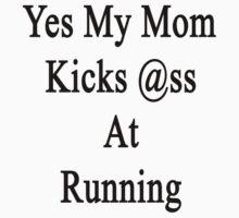 Yes My Mom Kicks Ass At Running by supernova23