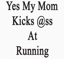Yes My Mom Kicks Ass At Running by supernova23