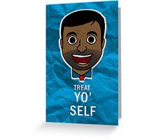 Treat Yo' Self! Greeting Card