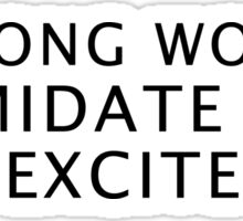 Strong women intimidate boys and excite men Sticker