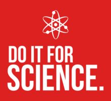 Do it for Science (White text version) by Sandy W