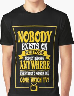 Nobody Exists on Purpose funny nerd geek geeky Graphic T-Shirt