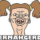ERMAHGERD by Look Human