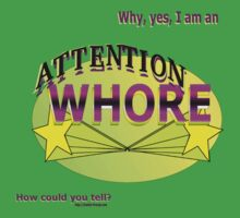 Why, Yes,  I AM an attention whore = ) by Weber Consulting
