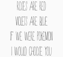 If We Were Pokemon, I'd Choose You by rexannakay
