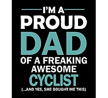 I'M A PROUD DAD OF FREAKING AWESOME CYCLIST Photographic Print