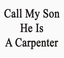 Call My Son He Is A Carpenter by supernova23