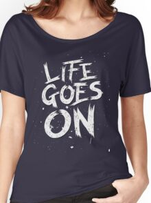 Life Goes On Women's Relaxed Fit T-Shirt