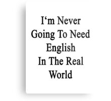 I'm Never Going To Need English In The Real World  Metal Print
