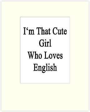 I'm That Cute Girl Who Loves English by supernova23