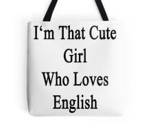 I'm That Cute Girl Who Loves English Tote Bag