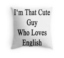 I'm That Cute Guy Who Loves English Throw Pillow