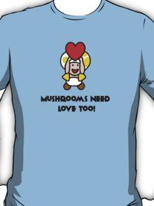 Mushrooms Need Love Too! T-Shirt