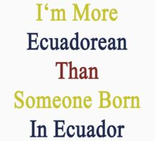 I More Ecuadorean Than Someone Born In Ecuador by supernova23