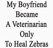 My Boyfriend Became A Veterinarian Only To Heal Zebras  by supernova23