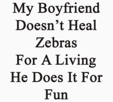 My Boyfriend Doesn't Heal Zebras For A Living He Does It For Fun by supernova23