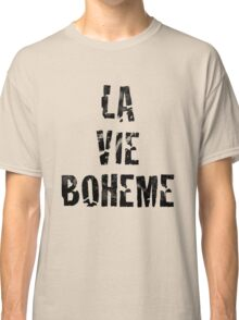 La Vie Boheme - Rent - Black Typography design Classic T-Shirt