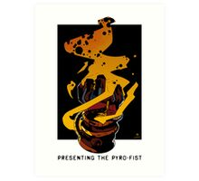 Presenting The PYRO-FIST Art Print