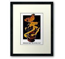 Presenting The PYRO-FIST Framed Print