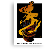 Presenting The PYRO-FIST Canvas Print