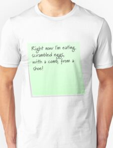 Scrambled egg, with a comb, from a shoe! T-Shirt