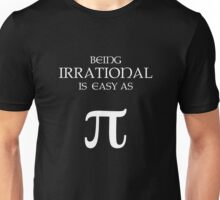Being Irrational is Easy as Pi Unisex T-Shirt