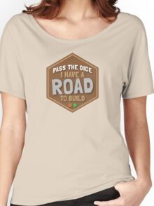 PASS THE DICE I have a road to build (funny board game art) Women's Relaxed Fit T-Shirt
