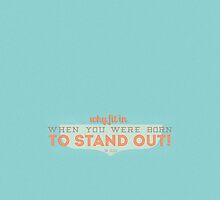 Why Fit In When You Were Born To Stand Out by still-burning