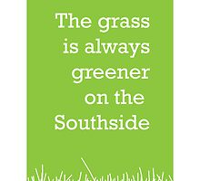 The grass is always greener on the Southside. by StephenSmith