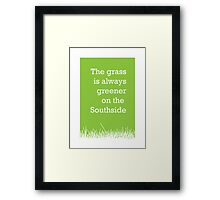 The grass is always greener on the Southside. Framed Print