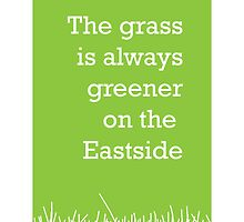 The grass is always greener on the Eastside.  by StephenSmith
