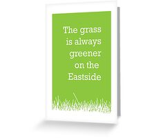 The grass is always greener on the Eastside.  Greeting Card