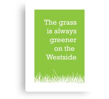 The grass is always greener on the Westside.  Canvas Print