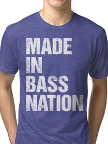 Made In Bass Nation  Tri-blend T-Shirt
