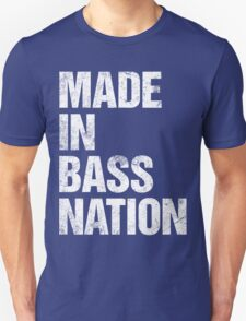 Made In Bass Nation  Unisex T-Shirt