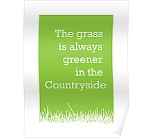 The grass is always greener in the Countryside.  Poster