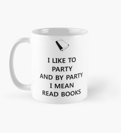 I like to party... and by party I mean read books Mug