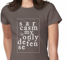 Sarcasm is my Only Defense Womens Fitted T-Shirt