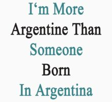 I'm More Argentine Than Someone Born In Argentina by supernova23