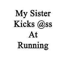 My Sister Kicks Ass At Running Photographic Print
